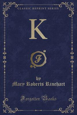 K (Classic Reprint)