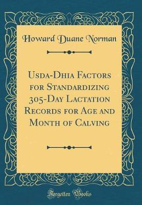 Usda-Dhia Factors for Standardizing 305-Day Lactation Records for Age and Month of Calving (Classic Reprint)