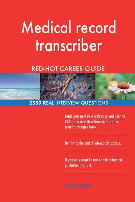 Medical record transcriber RED-HOT Career Guide; 2559 REAL Interview Questions