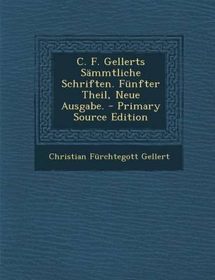 C. F. Gellerts Sammtliche Schriften. Funfter Theil, Neue Ausgabe.