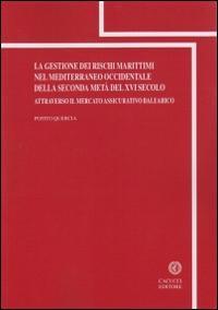 La gestione dei rischi marittimi nel Mediterraneo occidentale della seconda metà del XVI secolo attraverso il mercato assicurativo balearico
