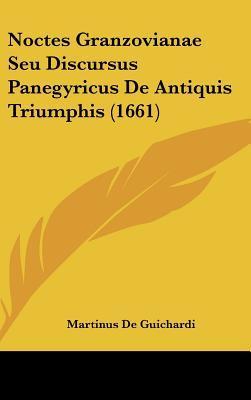 Noctes Granzovianae Seu Discursus Panegyricus de Antiquis Triumphis (1661)