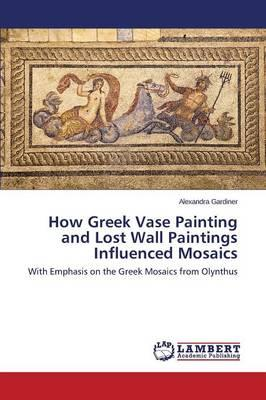 How Greek Vase Painting and Lost Wall Paintings Influenced Mosaics
