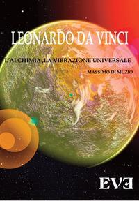 Leonardo Da Vinci, l'alchimia, la vibrazione universale