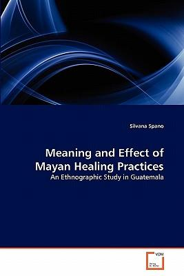 Meaning and Effect of Mayan Healing Practices
