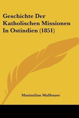 Geschichte Der Katholischen Missionen in Ostindien (1851)