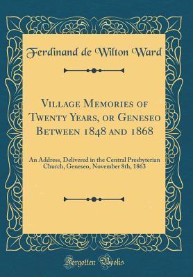 Village Memories of Twenty Years, or Geneseo Between 1848 and 1868