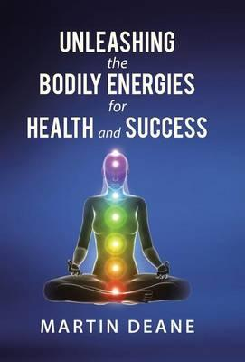 Unleashing the Bodily Energies for Health and Success