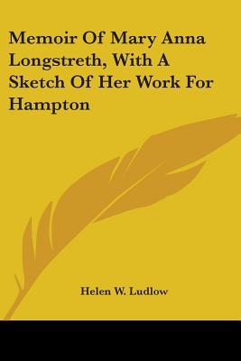 Memoir of Mary Anna Longstreth, with a Sketch of Her Work for Hampton