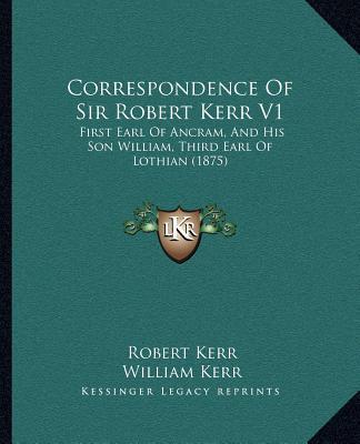 Correspondence of Sir Robert Kerr V1