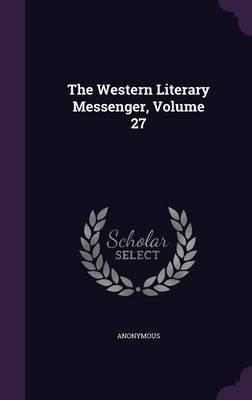 The Western Literary Messenger, Volume 27