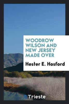 Woodrow Wilson and New Jersey made over