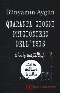Quaranta giorni prigioniero dell'Isis