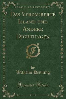 Das Verzauberte Island und Andere Dichtungen (Classic Reprint)