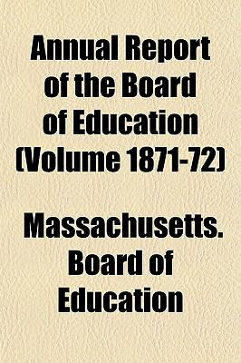Annual Report of the Board of Education (Volume 1871-72)