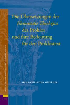 Die Ubersetzungen Der Elementatio Theologica Des Proklos Und Ihre Bedeutung Fur Den Proklostext