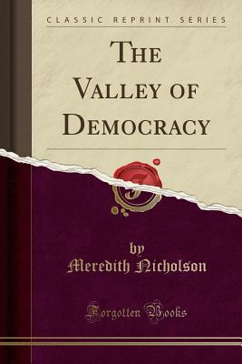 The Valley of Democracy (Classic Reprint)