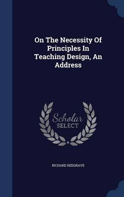 On the Necessity of Principles in Teaching Design, an Address