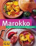 Marokko. Kochen und verwoehnen mit Originalrezepten
