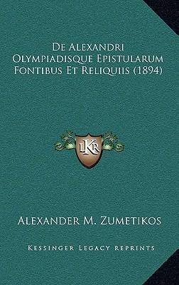 de Alexandri Olympiadisque Epistularum Fontibus Et Reliquiis (1894)
