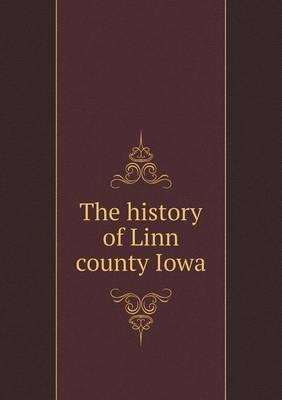 The History of Linn County Iowa