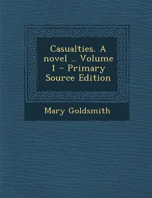 Casualties. a Novel Volume 1 - Primary Source Edition