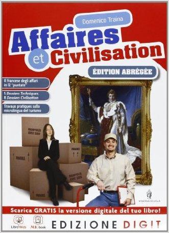 Affaires et civilisation Edition abrégée - Volume unico. Con Me book e Contenuti Digitali Integrativi online
