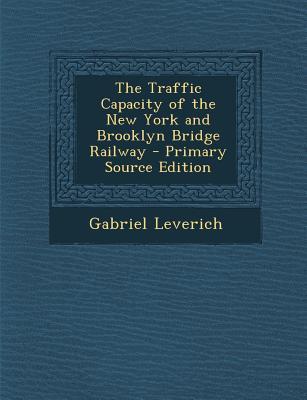 Traffic Capacity of the New York and Brooklyn Bridge Railway