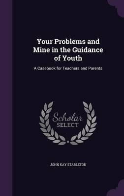 Your Problems and Mine in the Guidance of Youth