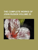 The Complete Works of John Ruskin Volume 25