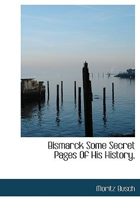 Bismarck Some Secret Pages of His History,