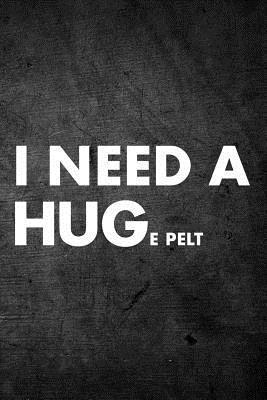 I Need A Huge Pelt