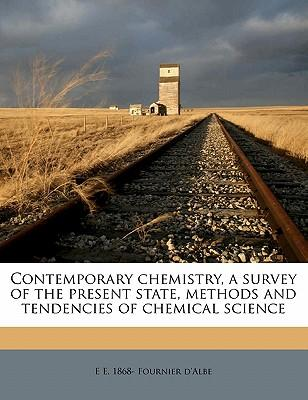 Contemporary Chemistry, a Survey of the Present State, Methods and Tendencies of Chemical Science