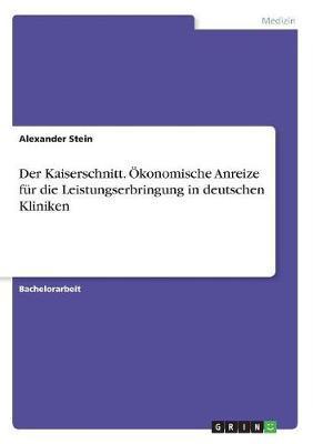 Der Kaiserschnitt. Ökonomische Anreize für die Leistungserbringung in deutschen Kliniken