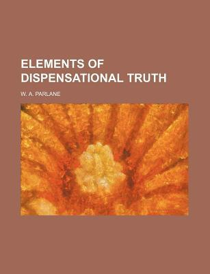 Elements of Dispensational Truth