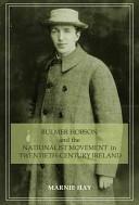 Bulmer Hobson and the Nationalist Movement in Twentieth--Century Ireland