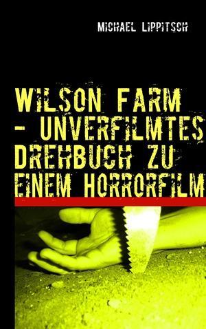Wilson Farm - Unverfilmtes Drehbuch zu einem Horrorfilm