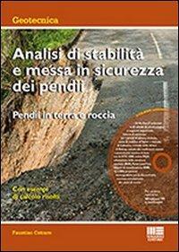 Analisi di stabilità e messa in sicurezza dei pendii. Pendii in terra e roccia. Con CD-ROM