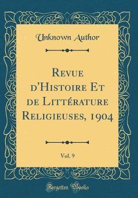 Revue d'Histoire Et de Littérature Religieuses, 1904, Vol. 9 (Classic Reprint)