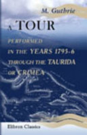 A Tour Performed in the Years 1795-6 Through the Taurida or Crimea