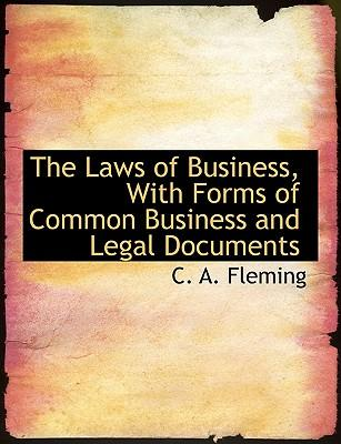 The Laws of Business, With Forms of Common Business and Legal Documents