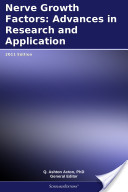Nerve Growth Factors: Advances in Research and Application: 2011 Edition
