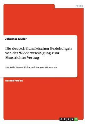 Die deutsch-französischen Beziehungen von der Wiedervereinigung zum Maastrichter Vertrag