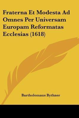 Fraterna Et Modesta Ad Omnes Per Universam Europam Reformatas Ecclesias (1618)