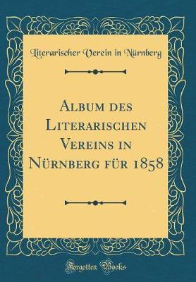 Album des Literarischen Vereins in Nürnberg für 1858 (Classic Reprint)