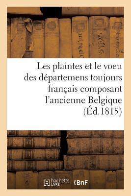 Les Plaintes et le Voeu des Departemens Toujours Français Composant l'Ancienne Belgique