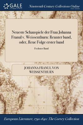 Neueste Schauspiele der Frau Johanna Franul v. Weissenthurn