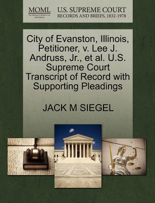City of Evanston, Illinois, Petitioner, V. Lee J. Andruss, JR, et al. U.S. Supreme Court Transcript of Record with Supporting Pleadings