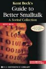 Kent Beck's Guide to Better Smalltalk