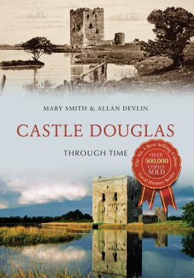 Castle Douglas Through Time